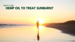 WHY USE HEMP OIL TO TREAT SUNBURN?